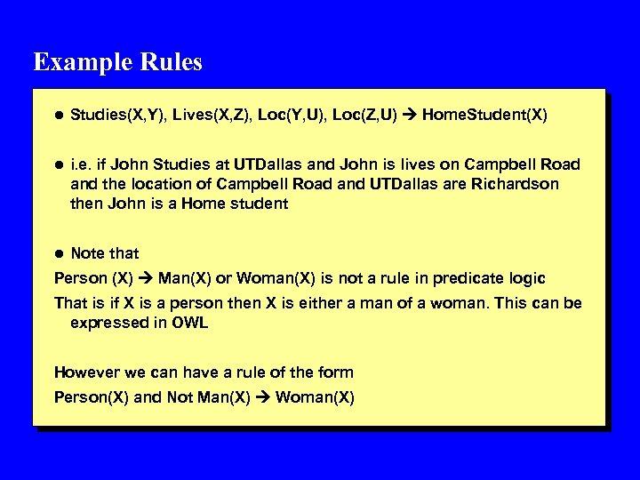 Example Rules l Studies(X, Y), Lives(X, Z), Loc(Y, U), Loc(Z, U) Home. Student(X) l