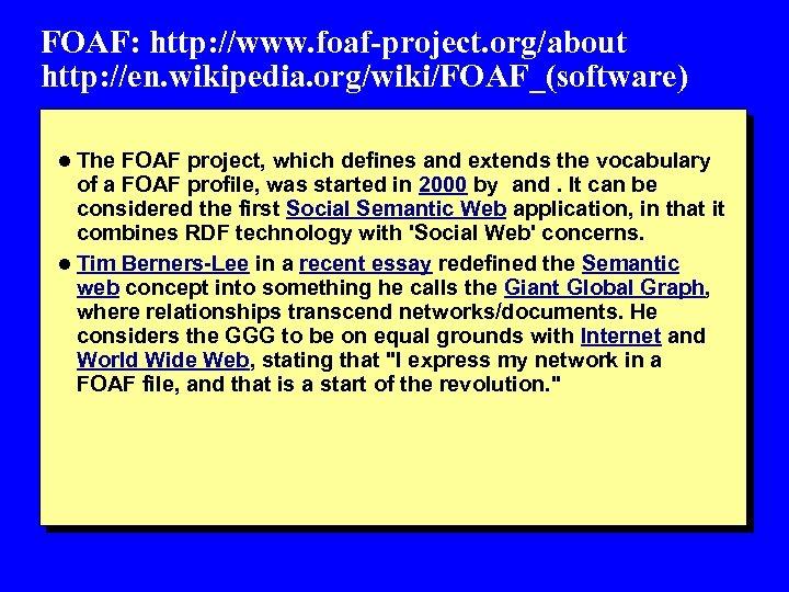 FOAF: http: //www. foaf-project. org/about http: //en. wikipedia. org/wiki/FOAF_(software) l The FOAF project, which