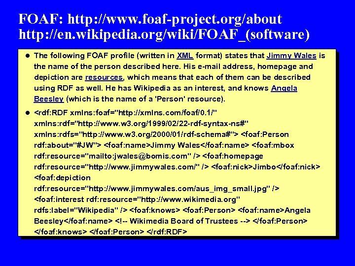 FOAF: http: //www. foaf-project. org/about http: //en. wikipedia. org/wiki/FOAF_(software) l The following FOAF profile