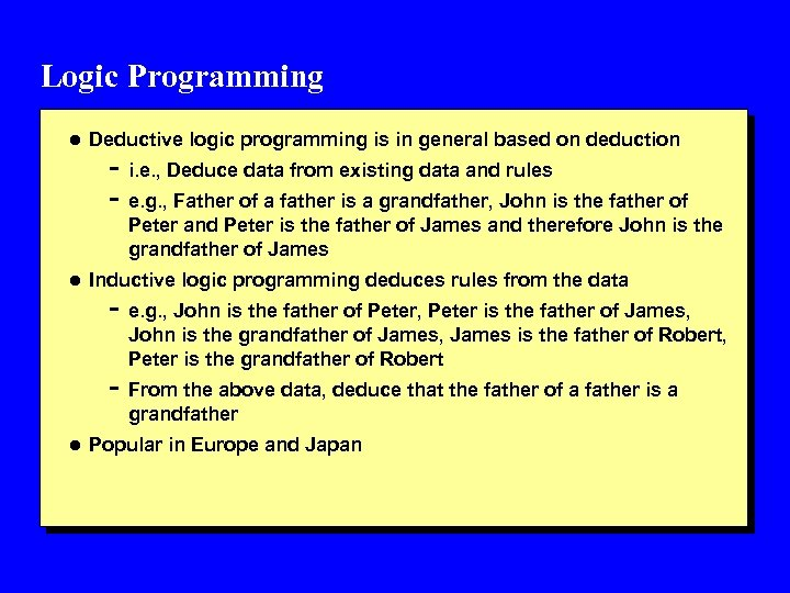 Logic Programming l Deductive logic programming is in general based on deduction - i.