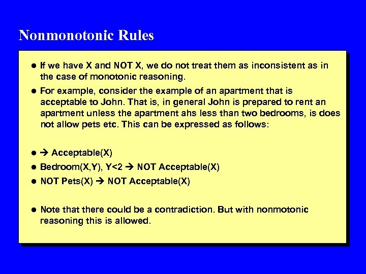 Nonmonotonic Rules l If we have X and NOT X, we do not treat