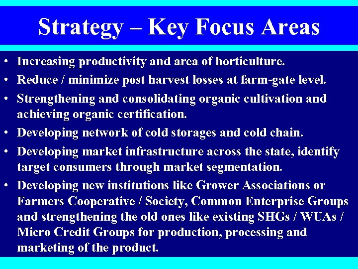 Strategy – Key Focus Areas • Increasing productivity and area of horticulture. • Reduce