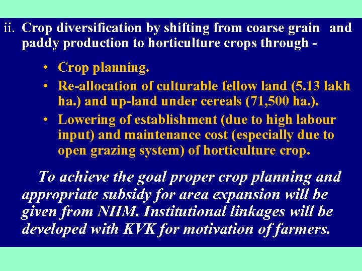 ii. Crop diversification by shifting from coarse grain and paddy production to horticulture crops