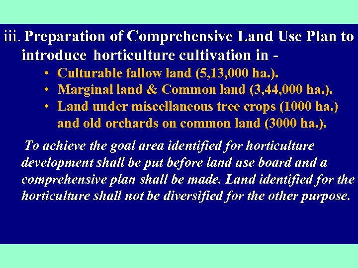 iii. Preparation of Comprehensive Land Use Plan to introduce horticulture cultivation in • Culturable
