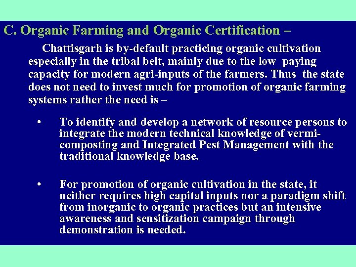 C. Organic Farming and Organic Certification – Chattisgarh is by-default practicing organic cultivation especially