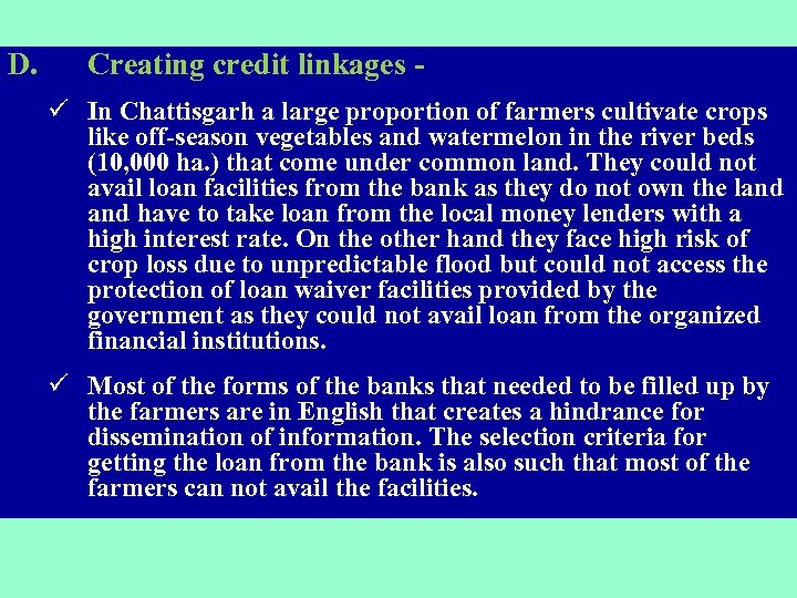 D. Creating credit linkages ü In Chattisgarh a large proportion of farmers cultivate crops