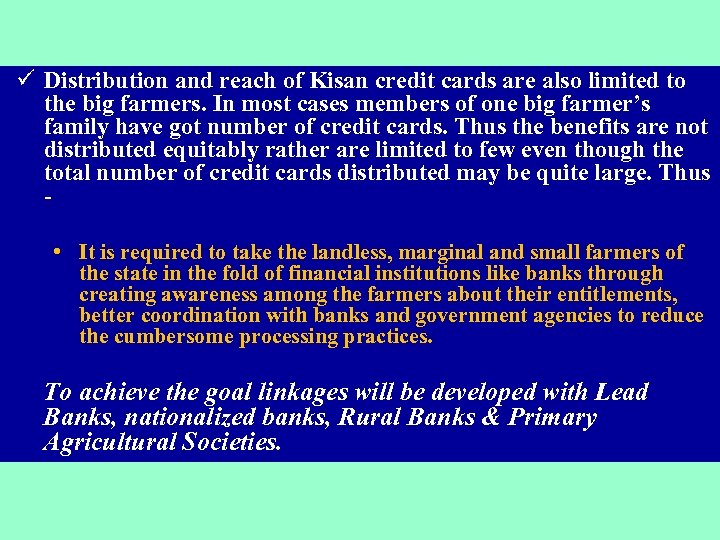 ü Distribution and reach of Kisan credit cards are also limited to the big