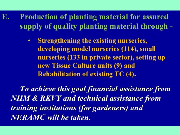 E. Production of planting material for assured supply of quality planting material through -