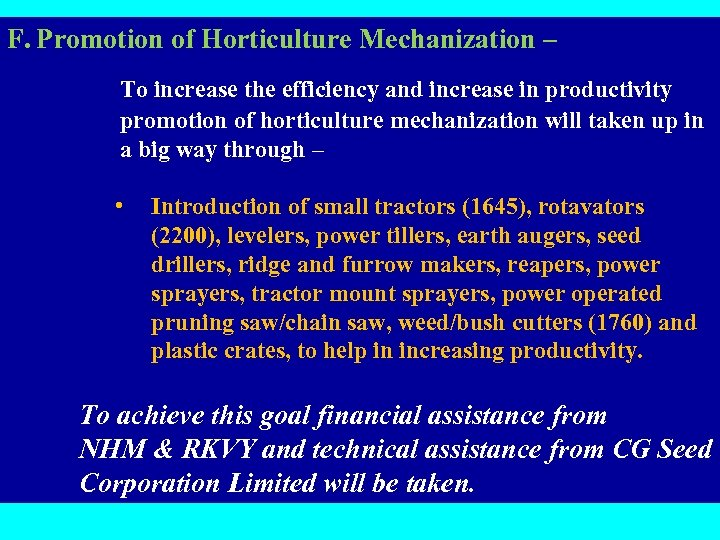 F. Promotion of Horticulture Mechanization – To increase the efficiency and increase in productivity