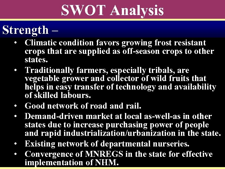 SWOT Analysis Strength – • Climatic condition favors growing frost resistant crops that are