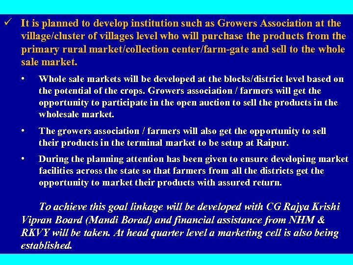 ü It is planned to develop institution such as Growers Association at the village/cluster