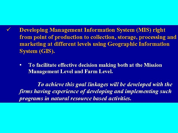 ü Developing Management Information System (MIS) right from point of production to collection, storage,