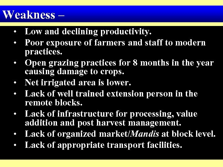 Weakness – • Low and declining productivity. • Poor exposure of farmers and staff
