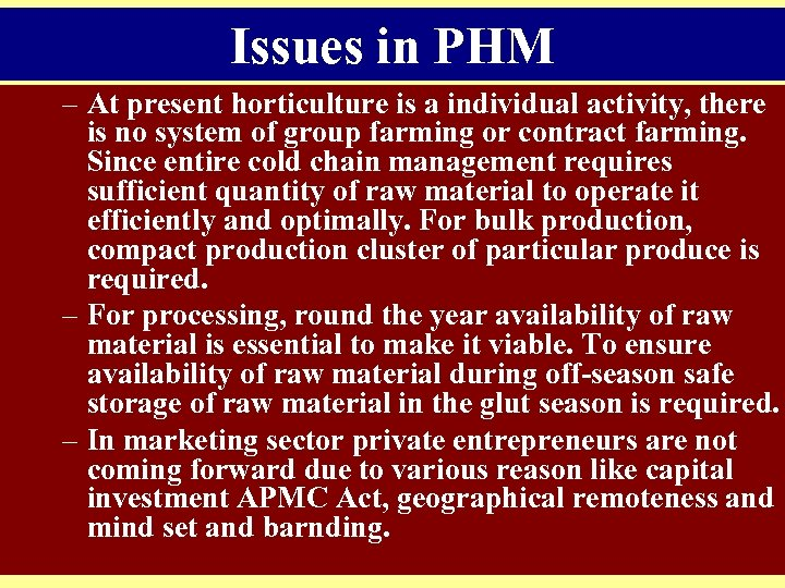 Issues in PHM – At present horticulture is a individual activity, there is no