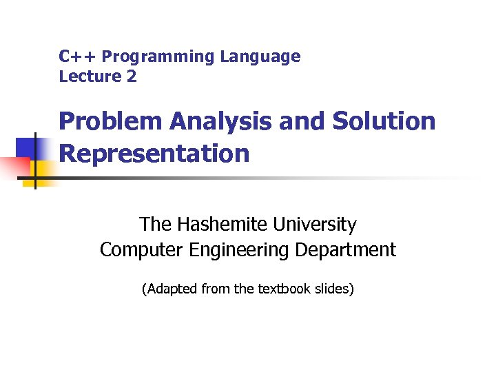 C++ Programming Language Lecture 2 Problem Analysis and Solution Representation The Hashemite University Computer