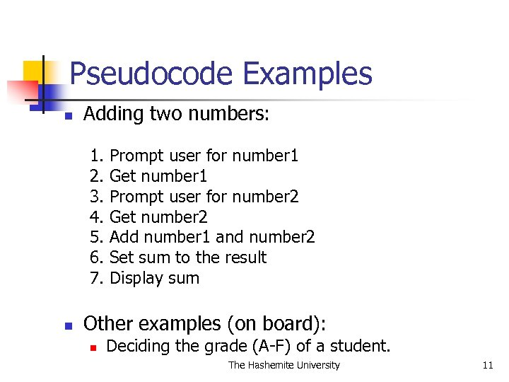 Pseudocode Examples n Adding two numbers: 1. 2. 3. 4. 5. 6. 7. n