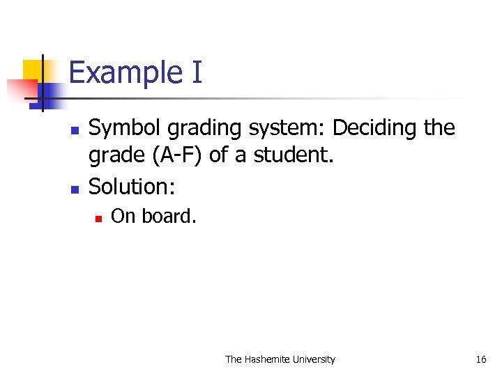 Example I n n Symbol grading system: Deciding the grade (A-F) of a student.