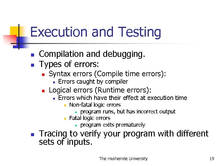Execution and Testing n n Compilation and debugging. Types of errors: n Syntax errors
