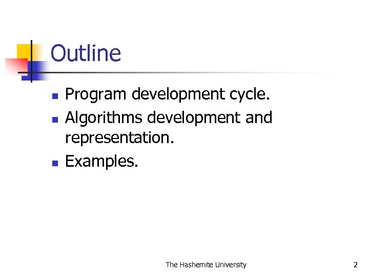 Outline n n n Program development cycle. Algorithms development and representation. Examples. The Hashemite