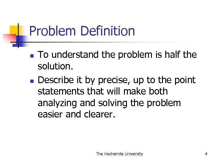 Problem Definition n n To understand the problem is half the solution. Describe it