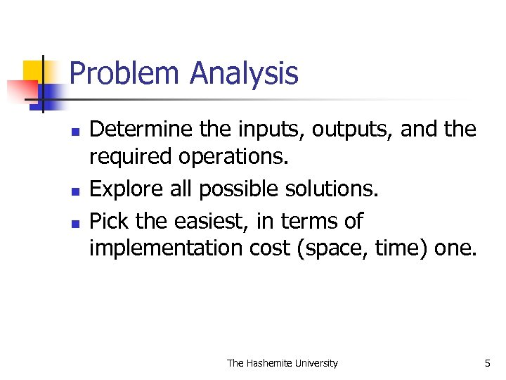 Problem Analysis n n n Determine the inputs, outputs, and the required operations. Explore