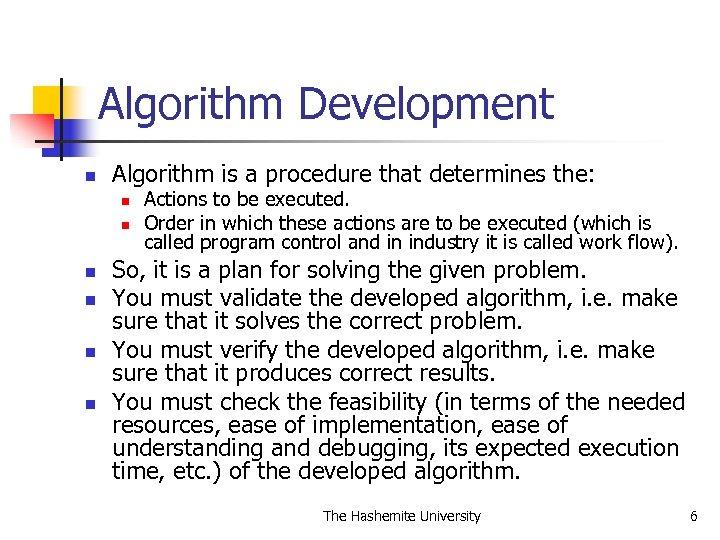 Algorithm Development n Algorithm is a procedure that determines the: n n n Actions