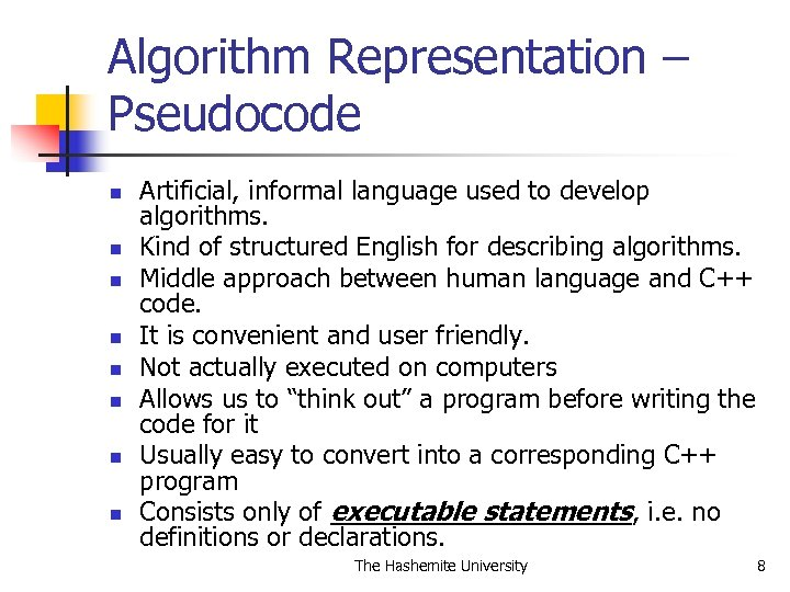 Algorithm Representation – Pseudocode n n n n Artificial, informal language used to develop