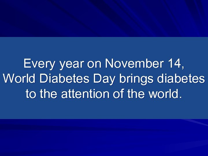 Every year on November 14, World Diabetes Day brings diabetes to the attention of