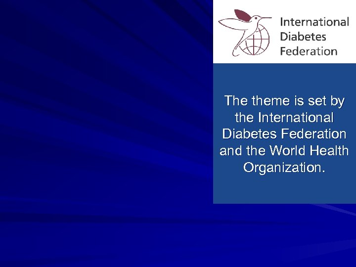 The theme is set by the International Diabetes Federation and the World Health Organization.
