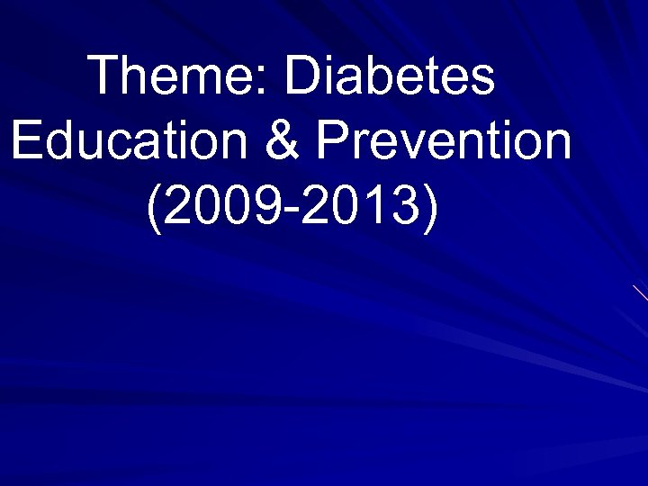 Theme: Diabetes Education & Prevention (2009 -2013)