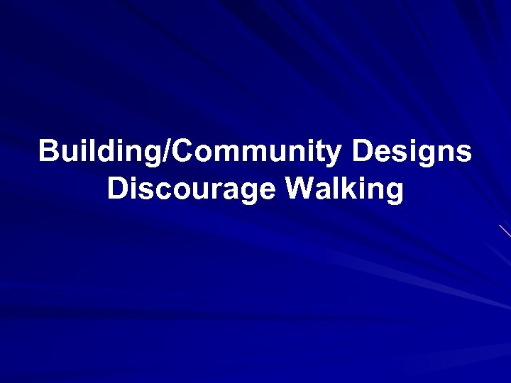 Building/Community Designs Discourage Walking