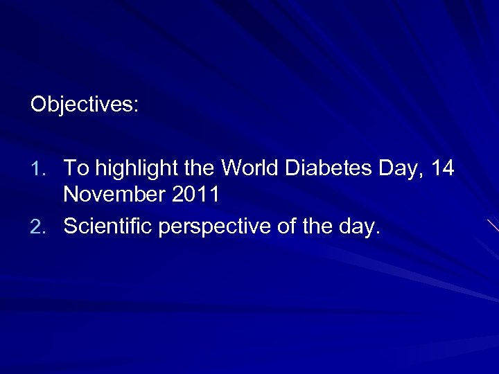 Objectives: 1. To highlight the World Diabetes Day, 14 November 2011 2. Scientific perspective