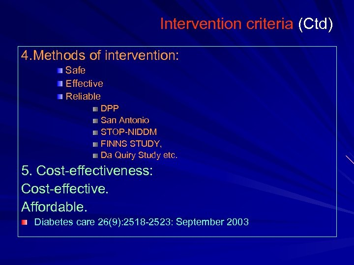 Intervention criteria (Ctd) 4. Methods of intervention: Safe Effective Reliable DPP San Antonio STOP-NIDDM