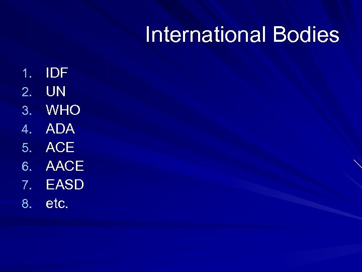 International Bodies 1. 2. 3. 4. 5. 6. 7. 8. IDF UN WHO ADA