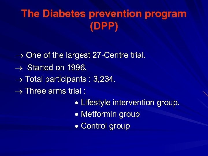 The Diabetes prevention program (DPP) One of the largest 27 -Centre trial. Started on