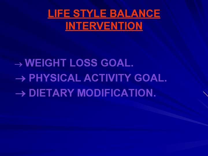 LIFE STYLE BALANCE INTERVENTION WEIGHT LOSS GOAL. PHYSICAL ACTIVITY GOAL. DIETARY MODIFICATION.
