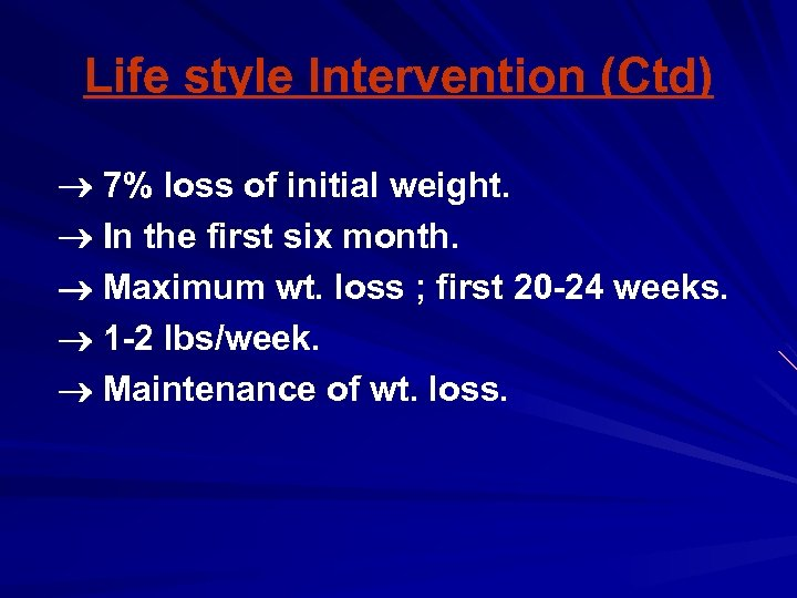 Life style Intervention (Ctd) 7% loss of initial weight. In the first six month.