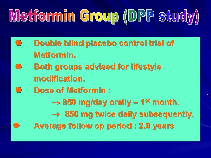 Double blind placebo control trial of Metformin. Both groups advised for lifestyle modification.