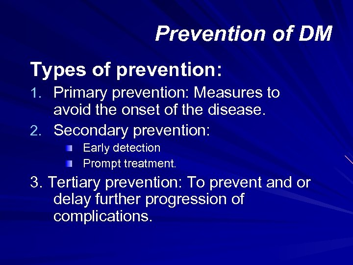 Prevention of DM Types of prevention: 1. Primary prevention: Measures to avoid the onset