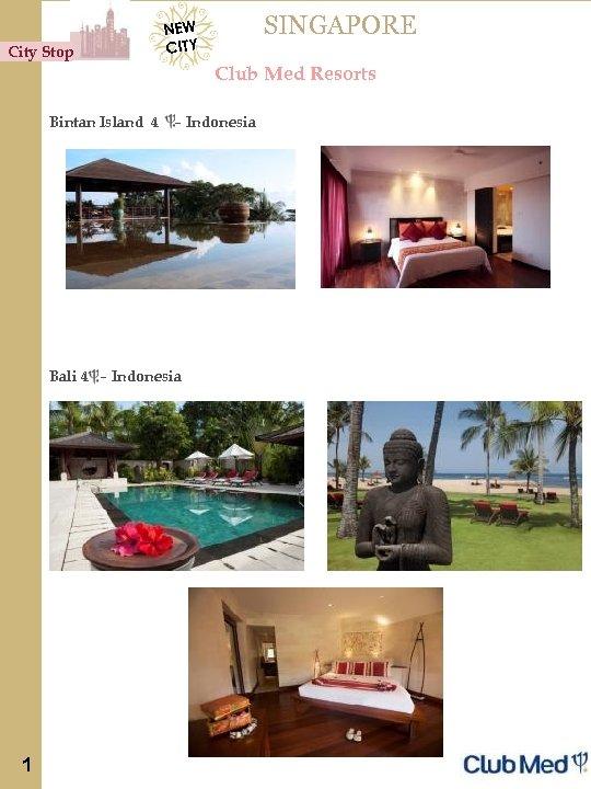 City Stop SINGAPORE NEW CITY Club Med Resorts Bintan Island 4 – Indonesia Bali