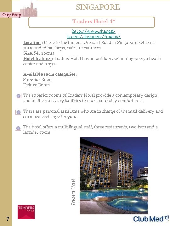 SINGAPORE City Stop Traders Hotel 4* http: //www. shangrila. com/singapore/traders/ Location : Close to