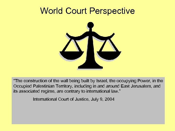 "World Court Perspective ""The construction of the wall being built by Israel, the occupying"
