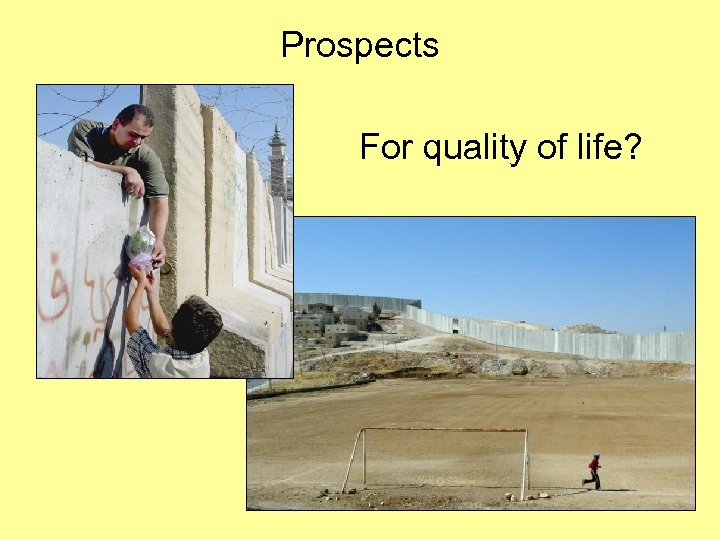Prospects For quality of life?