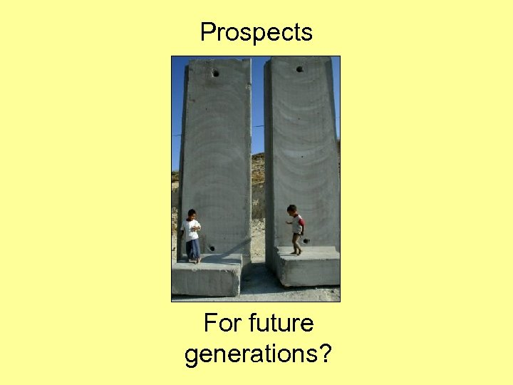 Prospects For future generations?