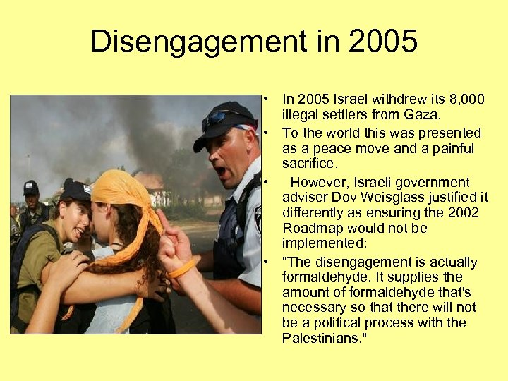 Disengagement in 2005 • In 2005 Israel withdrew its 8, 000 illegal settlers from