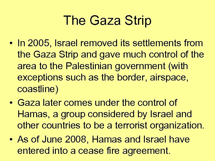 The Gaza Strip • In 2005, Israel removed its settlements from the Gaza Strip
