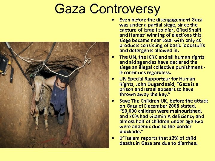 Gaza Controversy • Even before the disengagement Gaza was under a partial siege, since