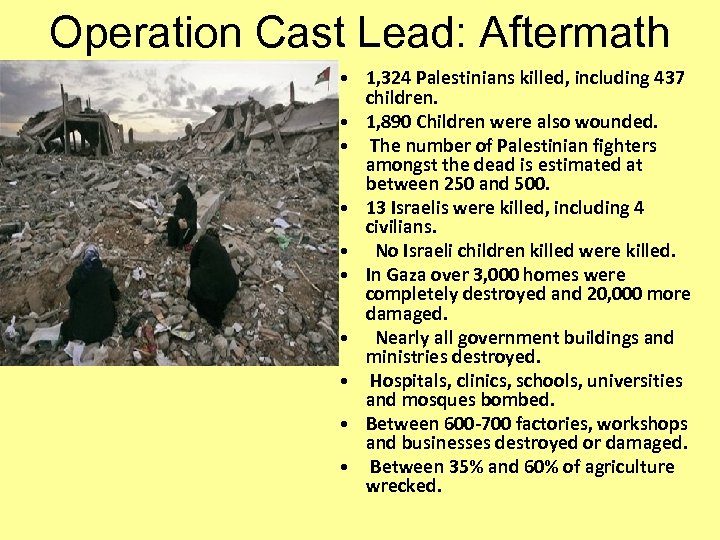 Operation Cast Lead: Aftermath • 1, 324 Palestinians killed, including 437 children. • 1,