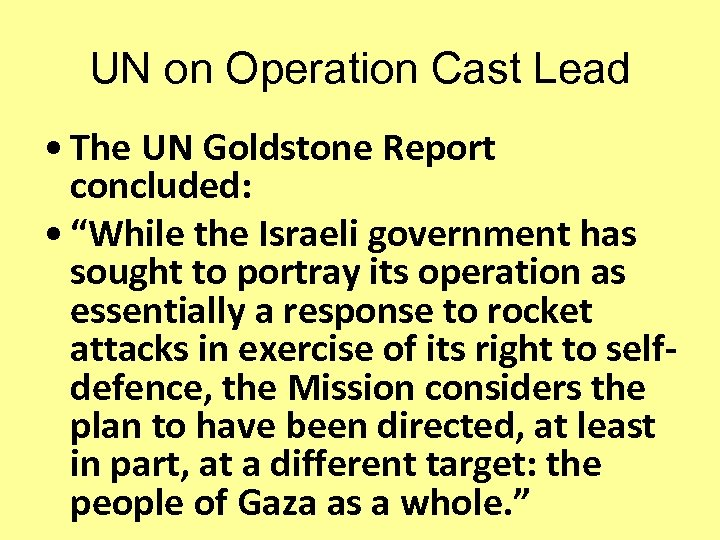 "UN on Operation Cast Lead • The UN Goldstone Report concluded: • ""While the"