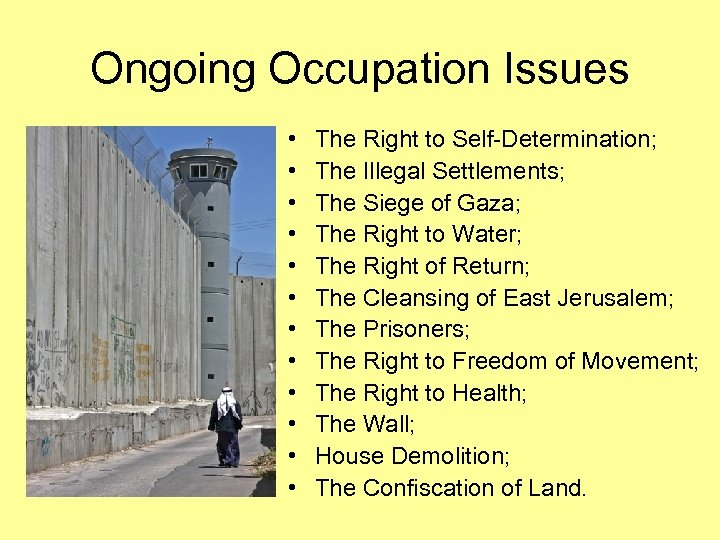 Ongoing Occupation Issues • • • The Right to Self-Determination; The Illegal Settlements; The